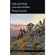 Los cautivos y otros relatos del Oeste par Elmore Leonard