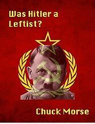 Was Hitler a Leftist?: The Missing Link in understanding Nazism