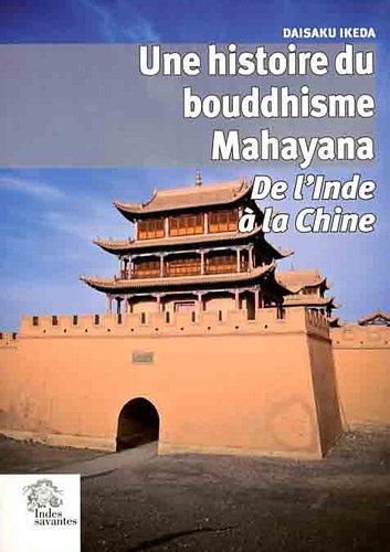 Une histoire du bouddhisme Mahayana : De l'Inde à la Chine par Daisaku Ikeda