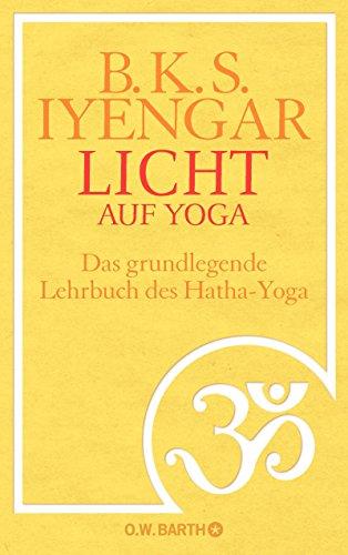 Licht auf Yoga: Das gundlegende Lehrbuch des Hatha-Yoga -