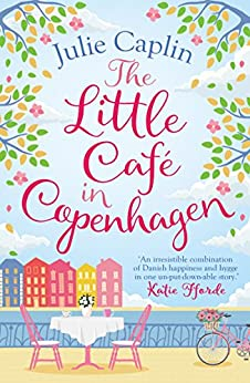 The Little Café in Copenhagen: Fall in love and escape the winter blues with this wonderfully heartwarming and feelgood novel by [Caplin, Julie]