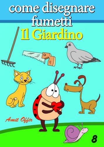 Disegno per Bambini: Come Disegnare Fumetti - Il Giardino (Imparare a Disegnare Vol. 8)