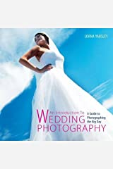 An Introduction to Wedding Photography: A Guide to Photographing the Big Day Paperback
