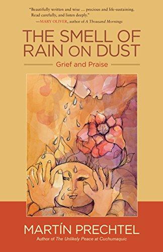 The Smell Of Rain On Dust: Grief and Praise por Martin Prechtel