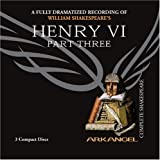 Henry VI, Part Three (Arkangel Complete Shakespeare)