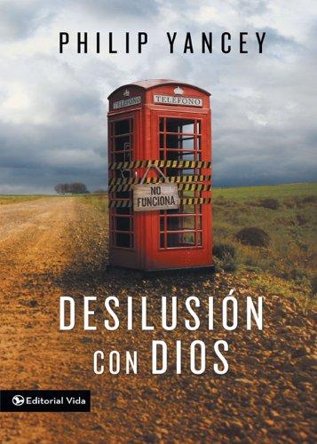 Desilusión con Dios por Philip Yancey