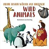 Wild Animals: Meine ersten Wörter auf Englisch. Bildwörterbuch Wilde Tiere