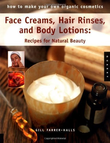 How to Make Your Own Organic Cosmetics: Face Masks, Hair Rinses & Body Lotions: Recipes for Natural Beauty by Gill Farrer-Halls (2004-10-04)