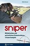 Sniper: Militärisches und polizeiliches Scharfschützenwissen kompakt - Stefan Strasser