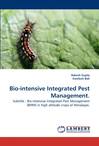 Bio-intensive Integrated Pest Management.: Subtitle : Bio-intensive Integrated Pest Management (BIPM) in high altitude crops of Himalayas.
