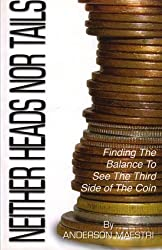 Neither Heads nor Tails: Finding the balance to see the third side of the coin: Volume 1