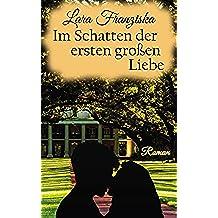 Im Schatten der ersten großen Liebe (Liebesroman) (German Edition)