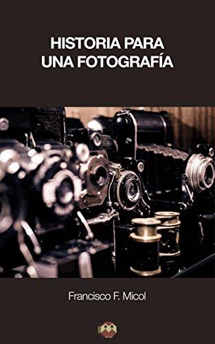 Historia para una fotografía por Francisco F. Micol