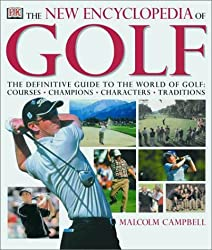 The New Encyclopedia of Golf: The Definitive Guide to the World of Golf--Courses, Champions, Characters, Traditions by Malcolm Campbell (2001-09-01)