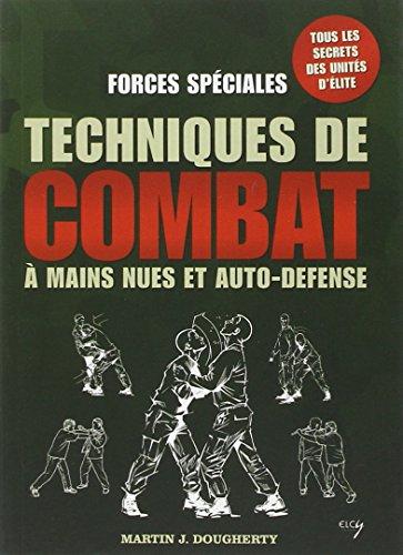 Forces spéciales : Techniques de combat à mains nues et auto-défense par Martin J. Dougherty
