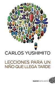 Lecciones para un niño que llega tarde par Carlos Yushimito