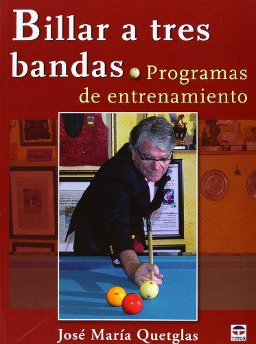 Billar A Tres Bandas. Programas De Entrenamiento por José María Quetglas