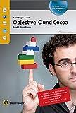 Objective-C und Cocoa: Band 1: Grundlagen