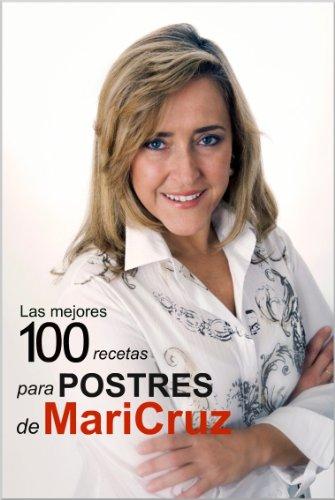 Las mejores 100 recetas para postres de Maricruz por Maricruz Montoya