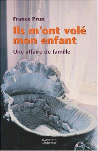 Ils m'ont volé mon enfant : Une affaire de famille par France Prun
