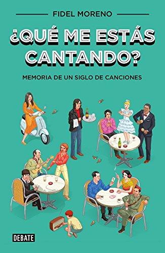 ¿Qué me estás cantando?: Memoria de un siglo de canciones (Sociedad) por Fidel Moreno