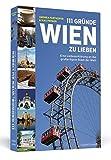 111 Gründe, Wien zu lieben: Eine Liebeserklärung an die großartigste Stadt der Welt - Andrea Farthofer, Max Ferner