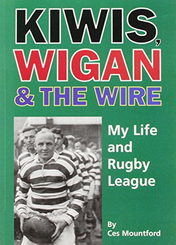 Kiwis, Wigan and the Wire: My Life and Rugby League por Ces Mountford