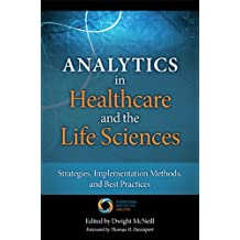 Analytics in Healthcare and the Life Sciences: Strategies, Implementation Methods, and Best Practices (FT Press Operations Management)