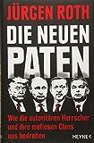 Die neuen Paten: Trump, Putin, Erdogan, Orbán & Co. - Wie die autoritären Herrscher und ihre mafiosen Clans uns bedrohen - Jürgen Roth