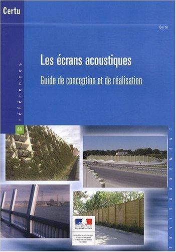 Les écrans acoustiques : Guide de conception et de réalisation par CERTU