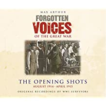 Forgotten Voices of the Great War: The First Year: August 1914 - May 1915: The Opening Shots - August 1914-April 1915