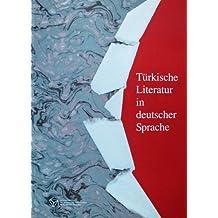 Türkische Literatur in Deutscher Sprache. Eine Bibliographie mit Erläuterungen