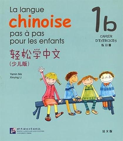 La langue chinoise pas à pas pour les enfants : Cahier d'exercices 1b