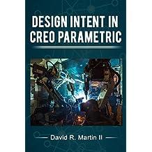 Design Intent in Creo Parametric (Creo Power Users Series)