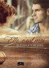 Back to you, tome 2 : Elle, c'est moi par Alessia Jourdain