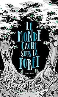 Le monde caché sous la forêt par Isabelle Nicolle