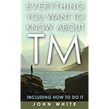 Everything You Want to Know about TM -- Including How to Do It by John White (2004-04-01)