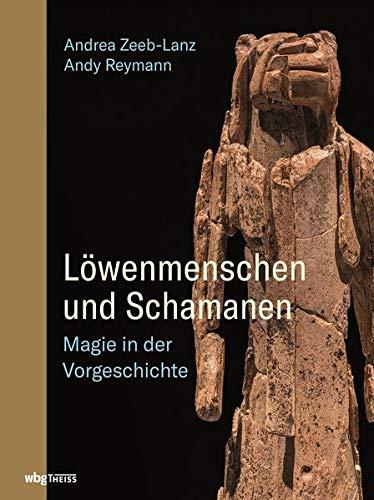 Löwenmenschen und Schamanen: Magie in der Vorgeschichte