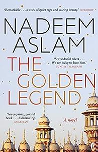 The Golden Legend par Nadeem Aslam