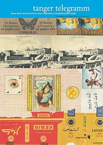 Tanger Telegramm: Reise durch die Literaturen einer legendären marokkanischen Stadt