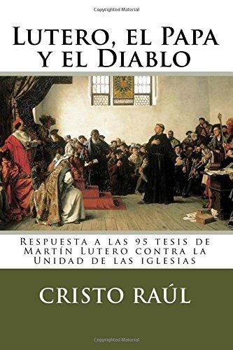 Lutero, el Papa y el Diablo: Análisis psicohistórico de las 95 tesis...