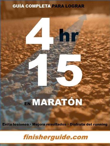 Guía completa para bajar de 4h15 en Maratón (Planes de entrenamiento para Maratón de finisherguide nº 415) por Marcus Mingus