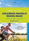 Erlebnis-Radeln Rhein-Main: 20 Touren für eBike- & Genussradler (Ausflüge mit Genuss)