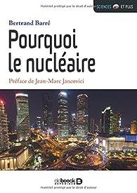 Pourquoi le nucléaire ? par Bertrand Barré