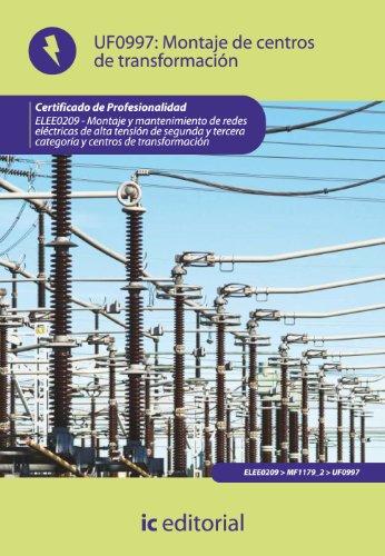 Montaje de centros de transformación. elee0209 - montaje y mantenimiento de redes eléctricas de alta tensión de 2ª y 3ª categoría y centros de transformación por Francisco José Entrena González