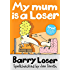 Barry Loser: My Mum is a Loser (The Barry Loser Series)
