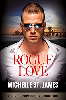 Rogue Love (Kings of Corruption Book 1) by [St. James, Michelle]