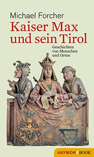 Kaiser Max und sein Tirol: Geschichten von Menschen und Orten (HAYMON TASCHENBUCH)