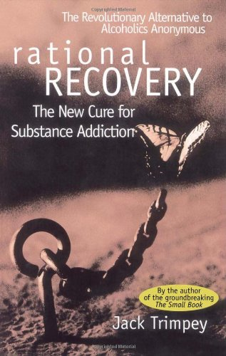 Rational Recovery: The New Cure for Substance Addiction por Jack Trimpey