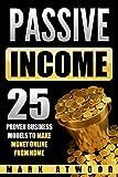 Passive Income: 25 Proven Business Models To Make Money Online From Home (Passive income, Online Business, Make Money Online)